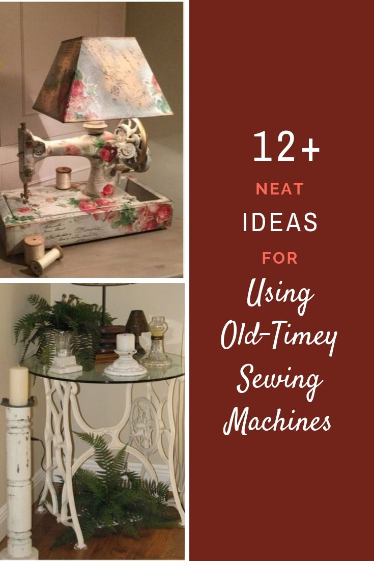 12+ Neat Ideas for Using Old-Timey Sewing Machines