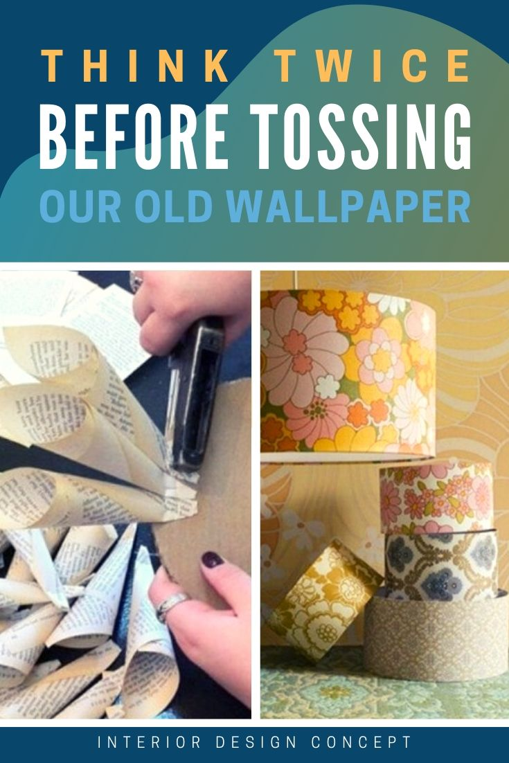 Think Twice Before Tossing Your Old Wallpaper
