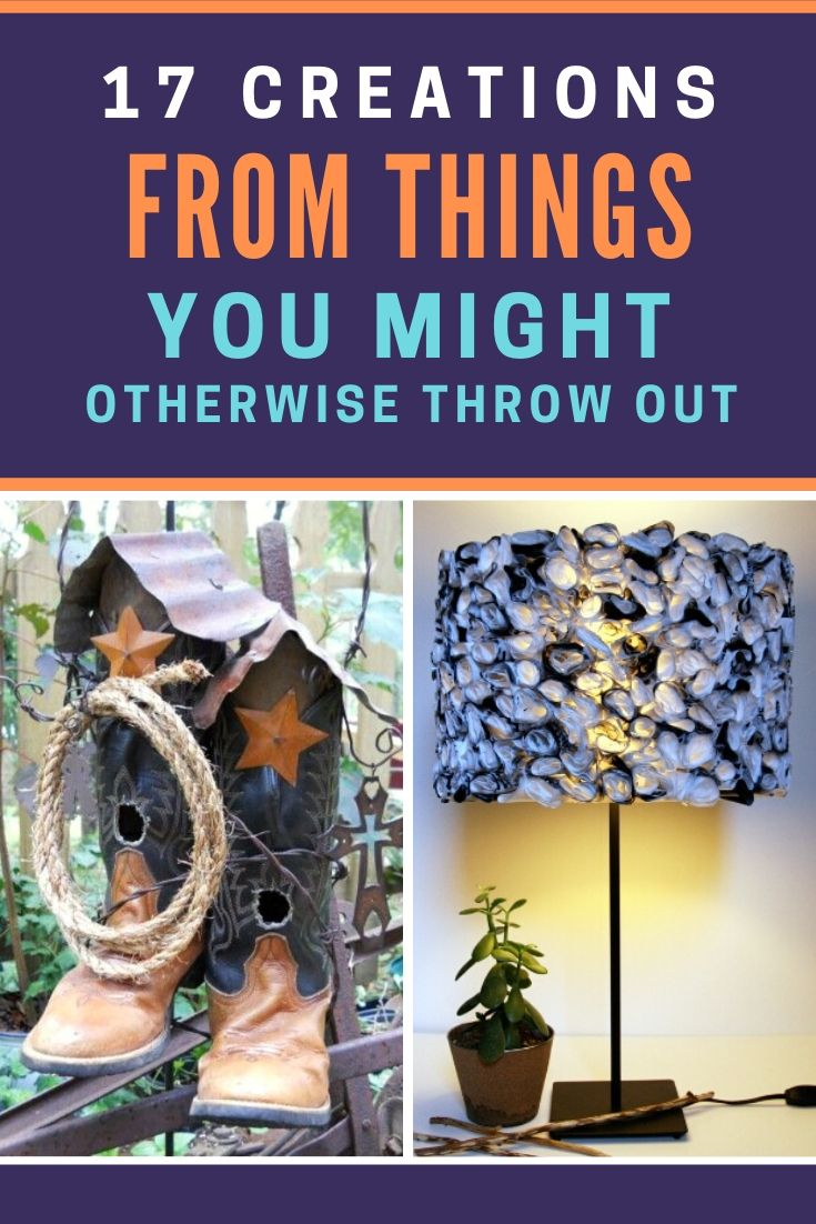 17 Creations from Things You Might Otherwise Throw Out